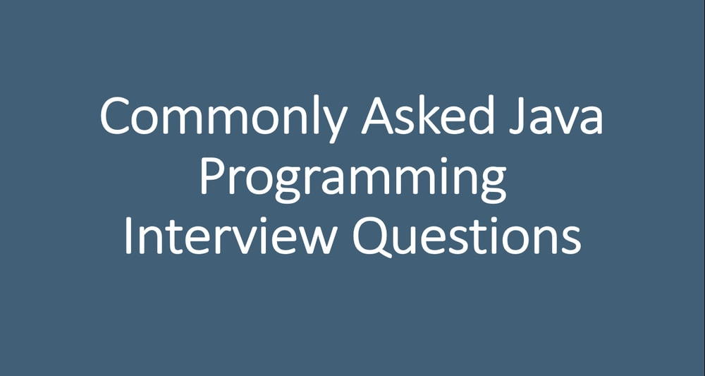 Commonly Asked Java Programming Interview Questions