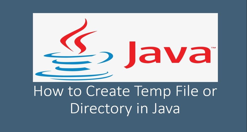 How to Create Temp File or Directory in Java