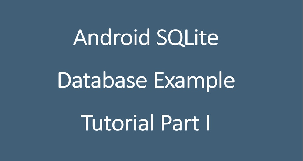 Android SQLite Database Example Tutorial Part I